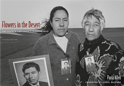 Flowers in the Desert: The Search for Chile's Disappeared - Allen, Paula, and Allende, Isabel (Foreword by)