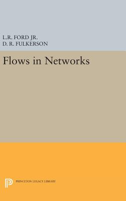 Flows in Networks - Ford, Lester Randolph, and Fulkerson, D. R.