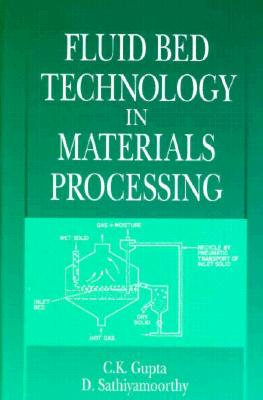 Fluid Bed Technology in Materials Processing - Gupta, C K, and Sathiyamoorthy, D