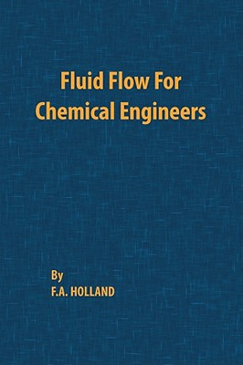 Fluid Flow for Chemical Engineers - Holland, F a