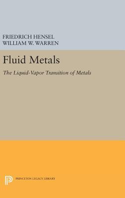 Fluid Metals: The Liquid-Vapor Transition of Metals - Hensel, Friedrich, and Warren, William W.