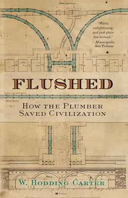 Flushed: How the Plumber Saved Civilization - Carter, W Hodding