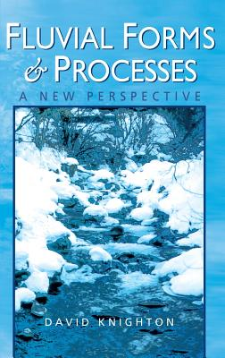 Fluvial Forms and Processes: A New Perspective - Knighton, David