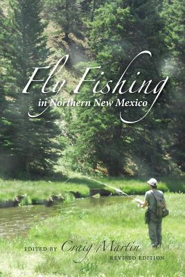 Fly Fishing in Northern New Mexico - Martin, Craig (Editor)