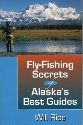 Fly-Fishing Secrets of Alaska's Best Guides - Rice, Will