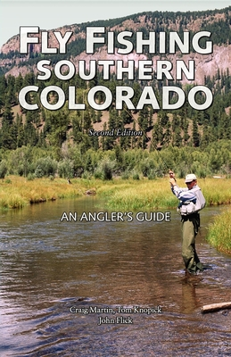 Fly Fishing Southern Colorado: An Angler's Guide - Martin, Craig, and Knopick, Tom, and Flick, John