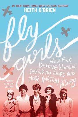 Fly Girls: How Five Daring Women Defied All Odds and Made Aviation History - O'Brien, Keith