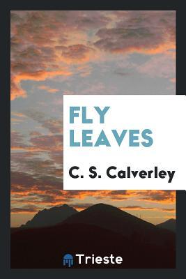 Fly Leaves - Calverley, C S
