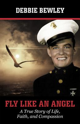 Fly Like an Angel: A True Story of Life, Faith and Compassion - Bewley, Debbie