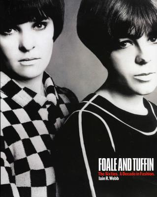 Foale and Tuffin: The Sixties. a Decade in Fashion. - Webb, Iain R