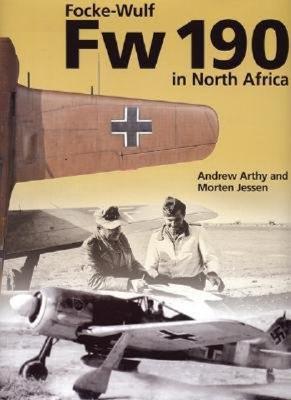 Focke-Wulf FW 190 in North Africa - Jessen, Morton, and Arthy, Andrew