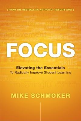 Focus: Elevating the Essentials to Radically Improve Studen T Learning 2014 - Schmoker, Michael J, and Houghton Mifflin Harcourt (Prepared for publication by)