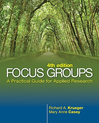 Focus Groups: A Practical Guide for Applied Research - Krueger, Richard A, Professor, and Casey, Mary Anne, Dr. (Consultant editor)