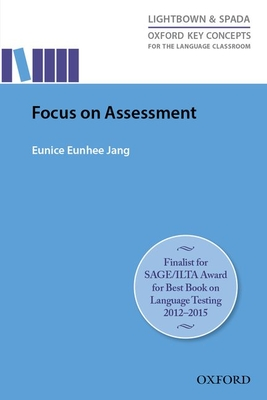 Focus On Assessment: Research-led guide helping teachers understand, design, implement, and evaluate language assessment - Jang, Eunice Eunhee