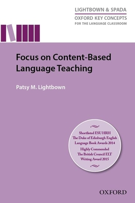 Focus On Content Based Language Teaching: Research-led guide examining instructional practices that address the challenges of content-based language teaching - Lightbown, Patsy M.