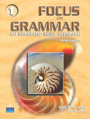 Focus on Grammar 1: An Integrated Skills Approach - Schoenberg, Irene E, and Maurer, Jay