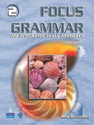 Focus on Grammar 2: An Integrated Skills Approach - Schoenberg, Irene E