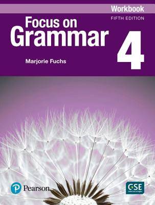 Focus on Grammar 4 Workbook - Fuchs, Marjorie, and Bonner, Margaret