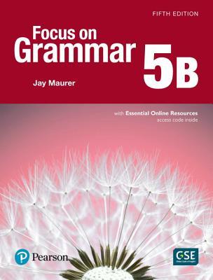 Focus on Grammar 5 Student Book B with Essential Online Resources - Maurer, Jay