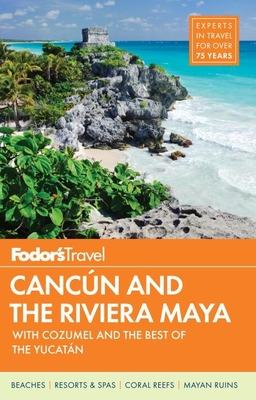 Fodor's Cancun & the Riviera Maya: With Cozumel & the Best of the Yucatan - Fodor's, and Fodor's Travel Guides