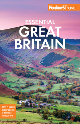 Fodor's Essential Great Britain: With the Best of England, Scotland & Wales - Fodor's Travel Guides