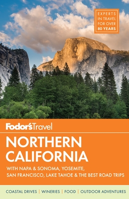 Fodor's Northern California: With Napa & Sonoma, Yosemite, San Francisco, Lake Tahoe & the Best Road Trips - Fodors Travel Publications, and Crabtree, Cheryl