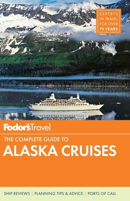 Fodor's the Complete Guide to Alaska Cruises - Guides, Fodor's Travel