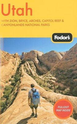 Fodor's Utah: With Zion, Bryce, Arches, Capitol Reef & Canyonlands National Parks - Jabado, Salwa (Editor)
