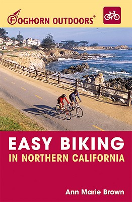 Foghorn Outdoors Easy Biking in Northern California - Brown, Ann Marie