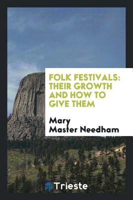 Folk Festivals: Their Growth and How to Give Them - Needham, Mary Master