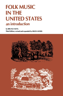 Folk Music in the United States: An Introduction - Nettl, Bruno, and Myers, Helen (Revised by)