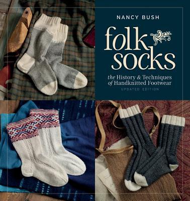 Folk Socks: The History & Techniques of Handknitted Footwear - Bush, Nancy