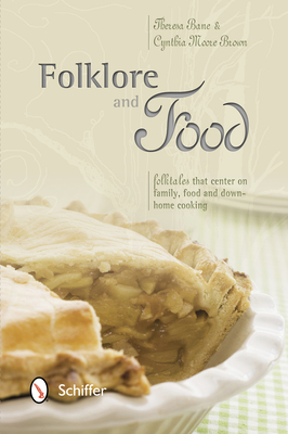 Folklore and Food: Folktales That Center on Family, Food, and Down-Home Cooking - Bane, Theresa