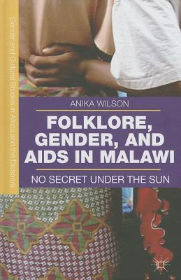 Folklore, Gender, and AIDS in Malawi: No Secret Under the Sun - Wilson, A.