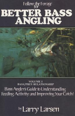 Follow the Forage for Better Bass Angling: Bass/Prey Relationship - Larsen, Larry, Dr.