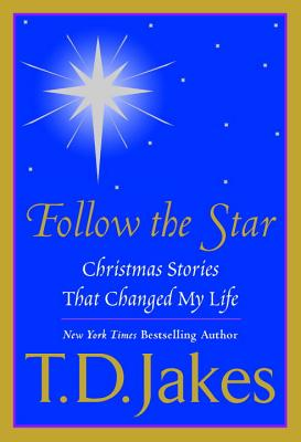 Follow the Star: Christmas Stories That Changed My Life - Jakes, T D