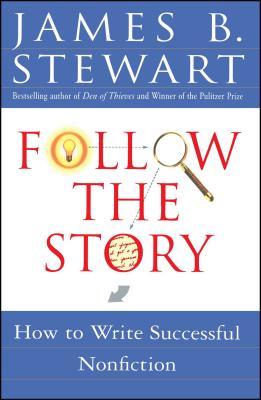 Follow the Story: How to Write Successful Nonfiction - Stewart, James Brewer, Professor