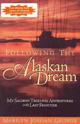 Following the Alaskan Dream: My Salmon Trolling Adventures in the Last Frontier - George, Marilyn Jordan