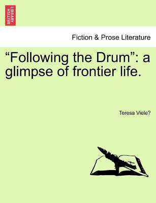 """""""Following the Drum"""": A Glimpse of Frontier Life. - Viele, Teresa"""