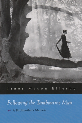 Following the Tambourine Man: A Birthmother's Memoir - Ellerby, Janet Mason