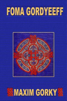 Foma Gordyeeff - Gorky, Maxim, and Hapgood, Isabel F (Translated by)