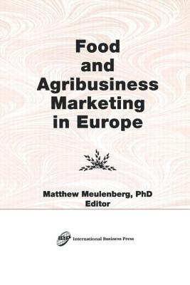 Food and Agribusiness Marketing in Europe - Kaynak, Erdener, and Meulenberg, Matthew, and Muelenberg, Matthew (Editor)