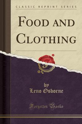 Food and Clothing (Classic Reprint) - Osborne, Leno
