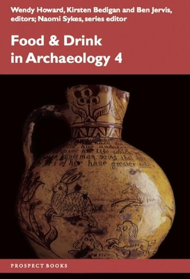 Food and Drink in Archaeology 4: Volume 4 - Sykes, Naomi (Editor), and Howard, Wendy (Volume editor), and Bedigan, Kirsten (Volume editor)
