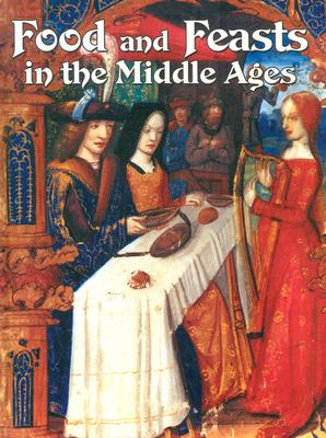 Food and Feasts in the Middle Ages - Elliott, Lynne, and Elliott, Lynn
