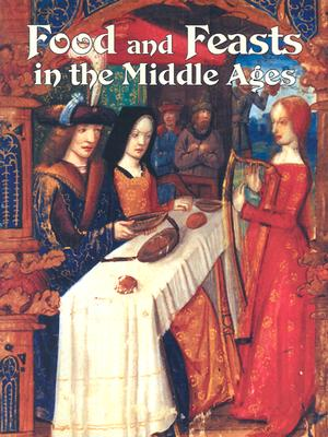 Food and Feasts in the Middle Ages - Elliott, Lynne