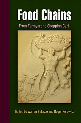 Food Chains: From Farmyard to Shopping Cart - Belasco, Warren, Dr. (Editor), and Horowitz, Roger, Dr. (Editor)