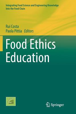 Food Ethics Education - Costa, Rui (Editor), and Pittia, Paola (Editor)