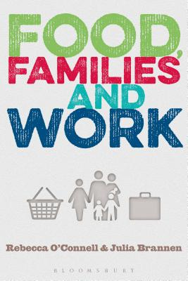 Food, Families and Work - O'Connell, Rebecca, and Brannen, Julia