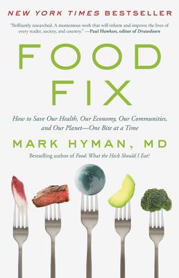 Food Fix: How to Save Our Health, Our Economy, Our Communities, and Our Planet--One Bite at a Time - Hyman, Mark, Dr.